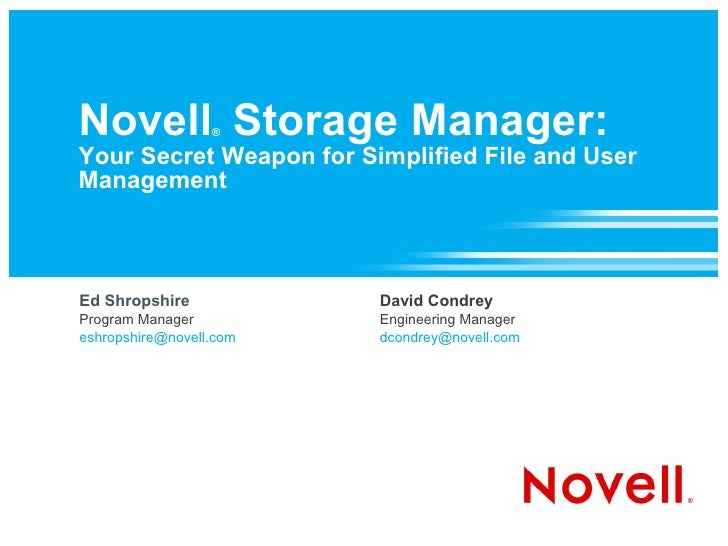 Novell Storage Manager:                   ®  Your Secret Weapon for Simplified File and User Management    Ed Shropshire  ...