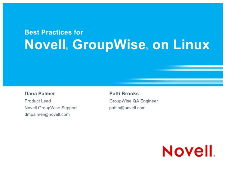 Best Practices for  Novell GroupWise on Linux                   ®                            ®     Dana Palmer            ...