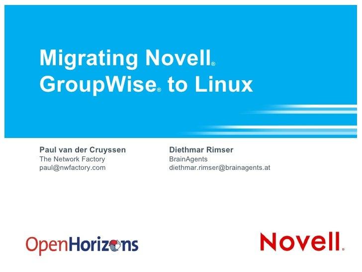 Migrating Novell ®   GroupWise ®  to Linux Paul van der Cruyssen The Network Factory [email_address] Diethmar Rimser Brain...