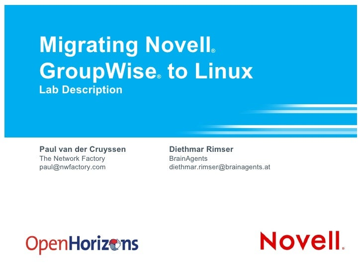 Migrating Novell ®   GroupWise ®  to Linux Lab Description Paul van der Cruyssen The Network Factory [email_address] Dieth...