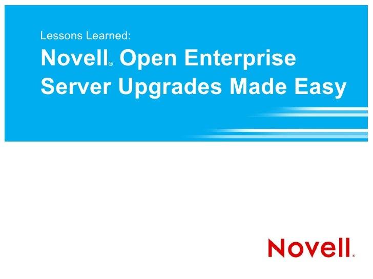 Lessons Learned:  Novell Open Enterprise             ®     Server Upgrades Made Easy