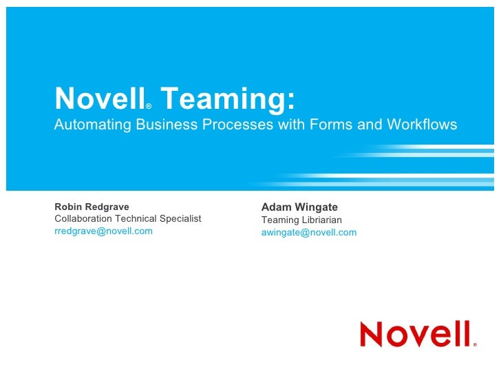 Novell Teaming:      ®  Automating Business Processes with Forms and Workflows     Robin Redgrave                       Ad...