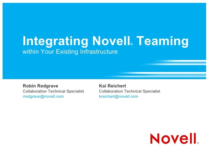 Integrating Novell Teaming                            ®  within Your Existing Infrastructure     Robin Redgrave           ...