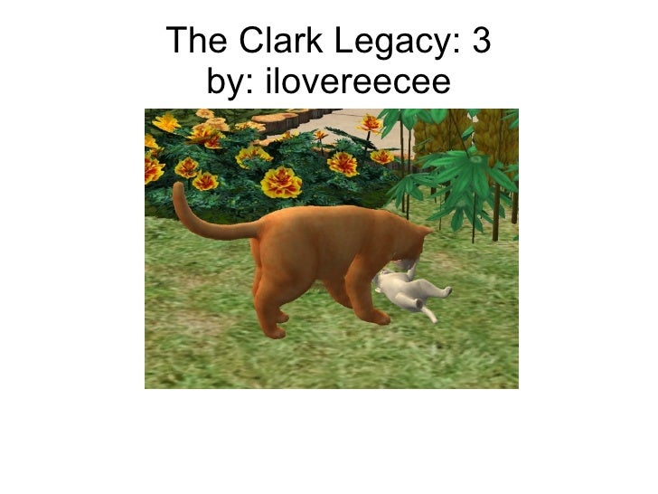 The Clark Legacy: 3 by: ilovereecee