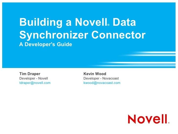 Building a Novell Data             ®    Synchronizer Connector A Developer's Guide     Tim Draper            Kevin Wood De...