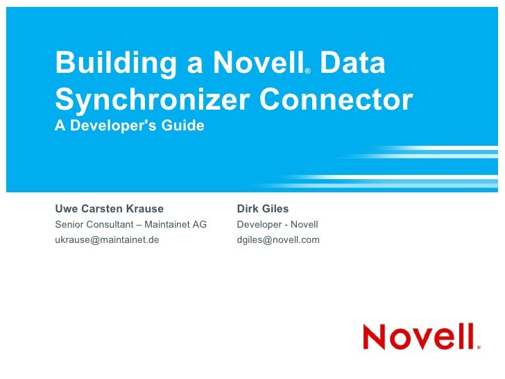 Building  a Novell ®  Data Synchronizer Connector A Developer's Guide Uwe Carsten Krause Senior Consultant – Maintainet AG...