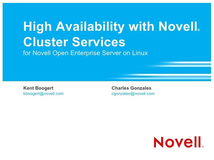 High Availability with Novell                       ®    Cluster Services for Novell Open Enterprise Server on Linux     K...