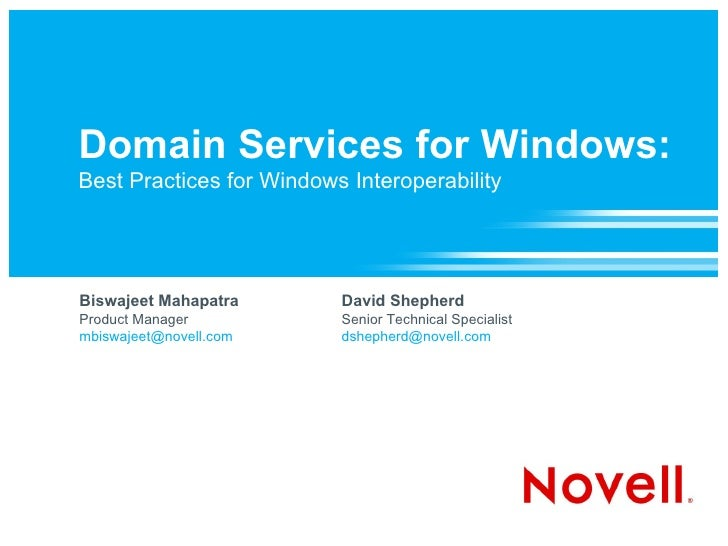 Domain Services for Windows: Best Practices for Windows Interoperability Biswajeet Mahapatra Product Manager [email_addres...