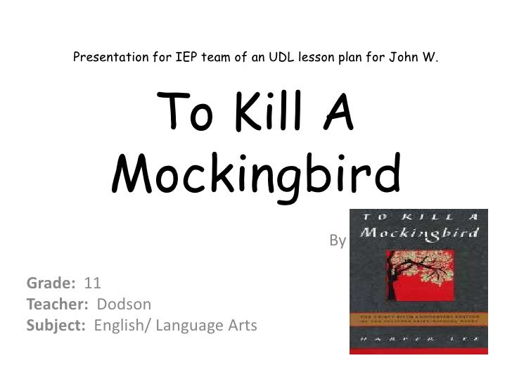 Presentation for IEP team of an UDL lesson plan for John W.            To Kill A           Mockingbird                    ...