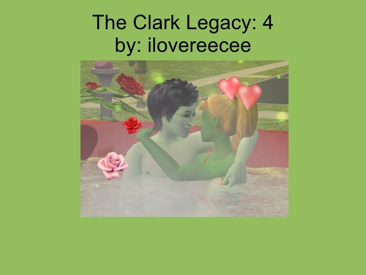 The Clark Legacy: 4 by: ilovereecee