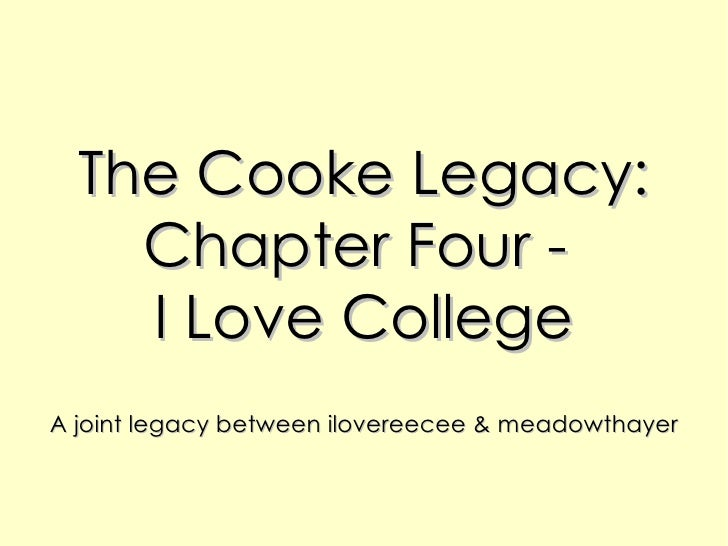 The Cooke Legacy: Chapter Four -  I Love College A joint legacy between ilovereecee & meadowthayer