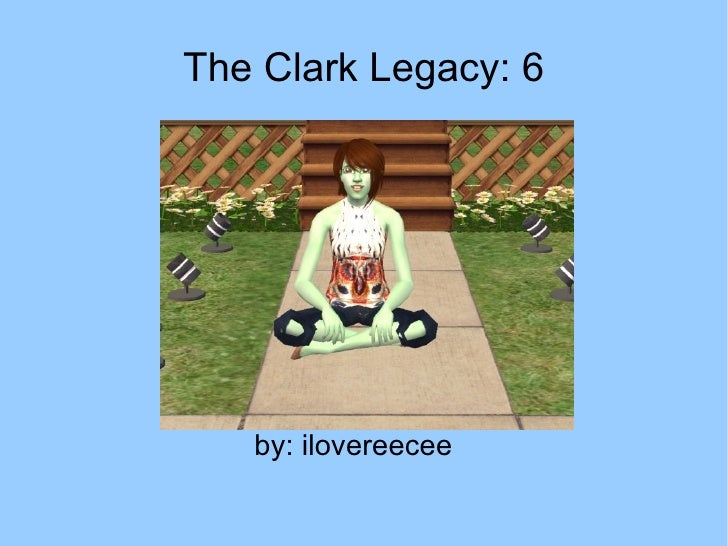 The Clark Legacy: 6 <ul>by: ilovereecee </ul>