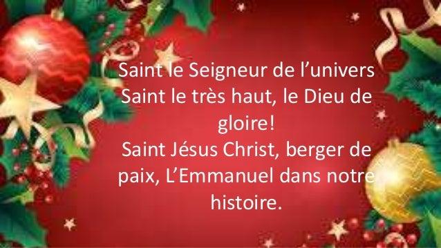 Saint le Seigneur de l'univers Saint le très haut, le Dieu de gloire! Saint Jésus Christ, berger de paix, L'Emmanuel dans ...