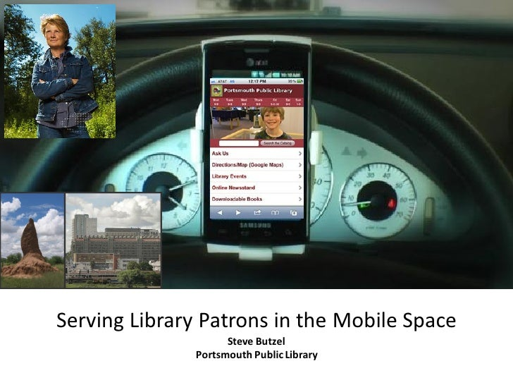 Serving Library Patrons in the Mobile Space                    Steve Butzel              Portsmouth Public Library