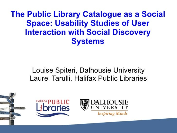 The Public Library Catalogue as a Social Space: Usability Studies of User Interaction with Social Discovery Systems Louise...