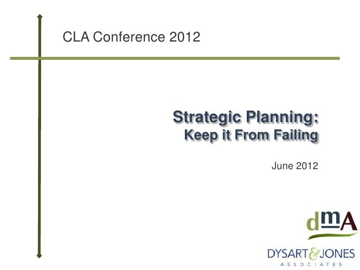 CLA Conference 2012               Strategic Planning:                Keep it From Failing                             June...