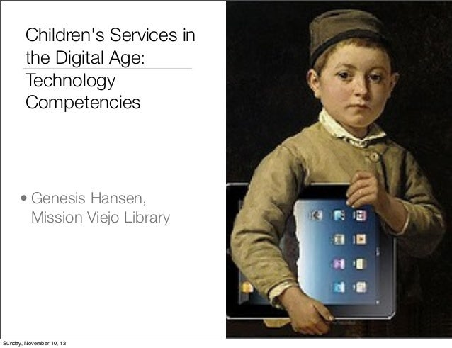 Children's Services in the Digital Age: Technology Competencies  • Genesis Hansen, Mission Viejo Library  Sunday, November...