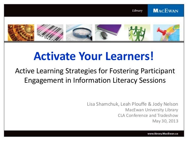Activate Your Learners!Active Learning Strategies for Fostering ParticipantEngagement in Information Literacy SessionsLisa...