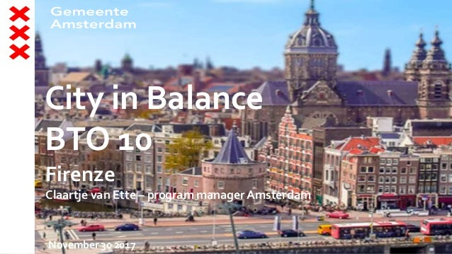 City in Balance BTO 10 Firenze Claartje van Ette – program managerAmsterdam November 30 2017