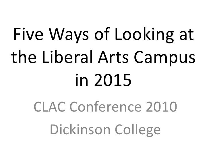 Five Ways of Looking at the Liberal Arts Campus in 2015<br />CLAC Conference 2010<br />Dickinson College<br />