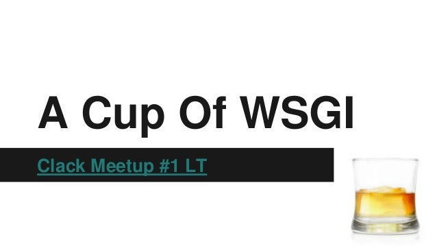 A Cup Of WSGI Clack Meetup #1 LT