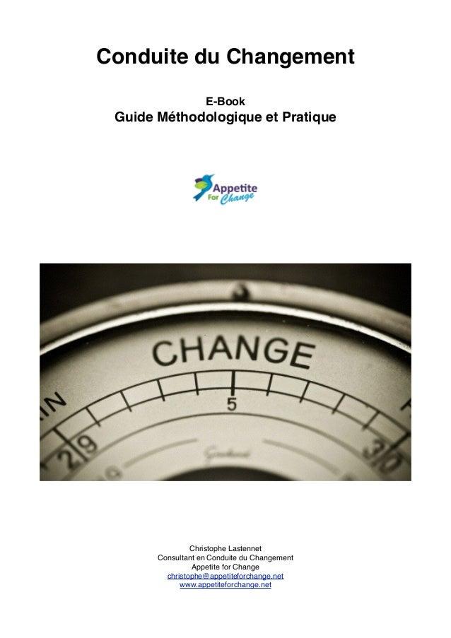 Conduite du Changement! ! E-Book! Guide Méthodologique et Pratique! ! ! ! ! ! ! ! ! ! ! ! ! !Christophe Lastennet! Consult...