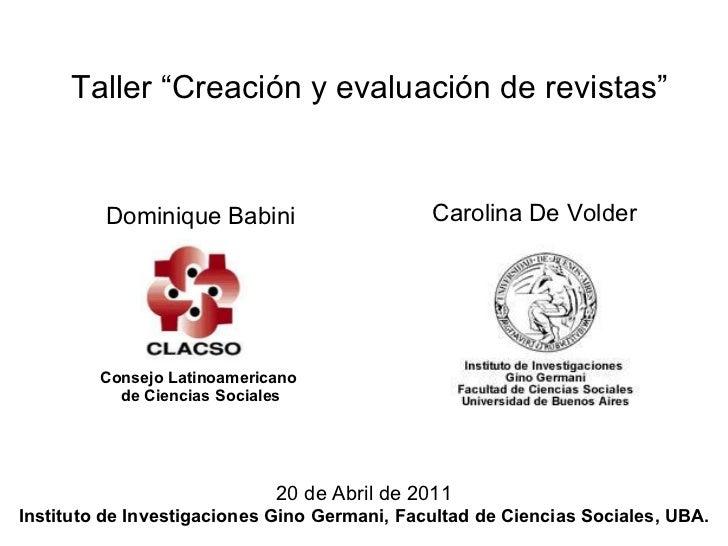 """Taller """"Creación y evaluación de revistas"""" Dominique Babini Consejo Latinoamericano  de Ciencias Sociales Carolina De Vold..."""