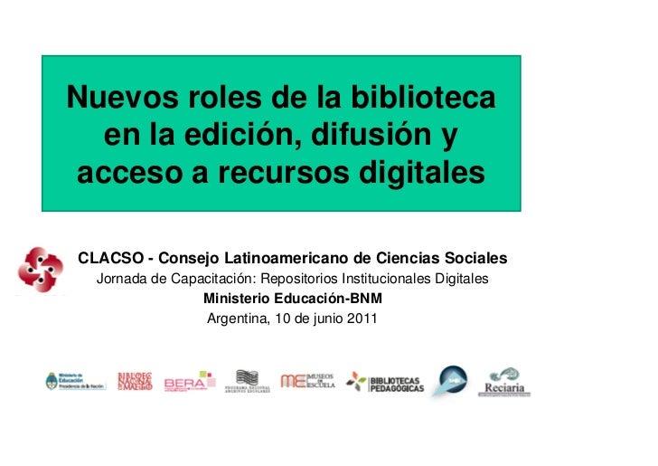 Nuevos roles de la biblioteca  en la edición, difusión yacceso a recursos digitalesCLACSO - Consejo Latinoamericano de Cie...