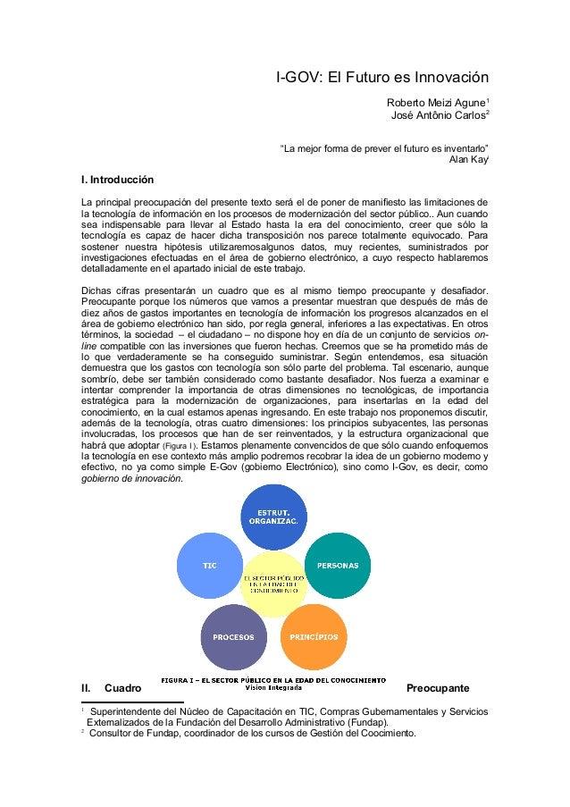 """I-GOV: El Futuro es Innovación Roberto Meizi Agune1 José Antônio Carlos2 """"La mejor forma de prever el futuro es inventarlo..."""