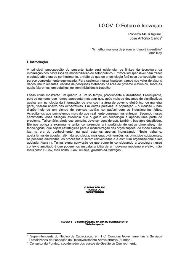"""I-GOV: O Futuro é Inovação Roberto Meizi Agune1 José Antônio Carlos2 """"A melhor maneira de prever o futuro é inventá-lo"""" Al..."""