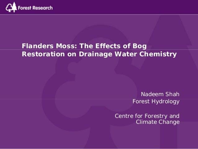 Flanders Moss: The Effects of BogRestoration on Drainage Water Chemistry                                Nadeem Shah       ...