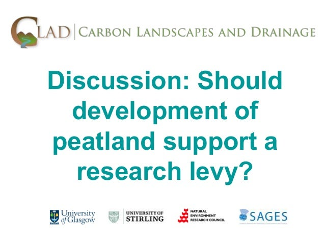 Discussion: Should  development ofpeatland support a  research levy?