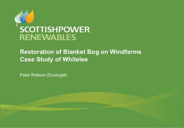 Restoration of Blanket Bog on WindfarmsCase Study of WhiteleePeter Robson (Ecologist)