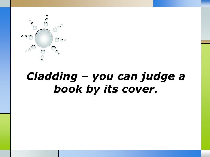 Cladding – you can judge a    book by its cover.