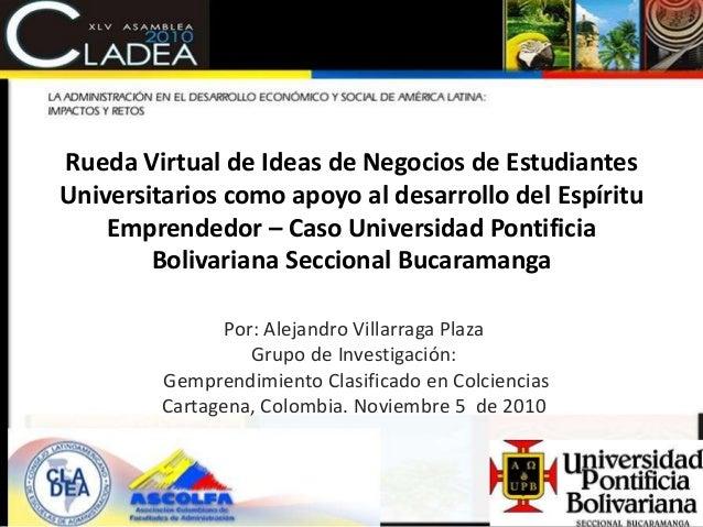 Rueda Virtual de Ideas de Negocios de Estudiantes Universitarios como apoyo al desarrollo del Espíritu Emprendedor – Caso ...