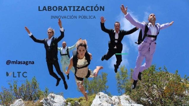 LABORATIZACIÓN INNOVACIÓN PÚBLICA @mlasagna