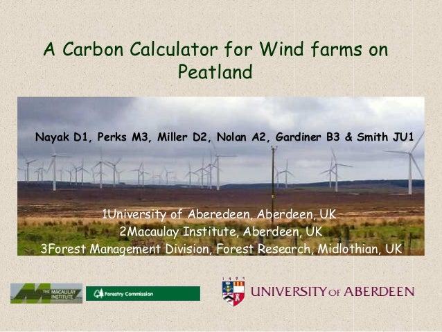 A Carbon Calculator for Wind farms on                PeatlandNayak D1, Perks M3, Miller D2, Nolan A2, Gardiner B3 & Smith ...