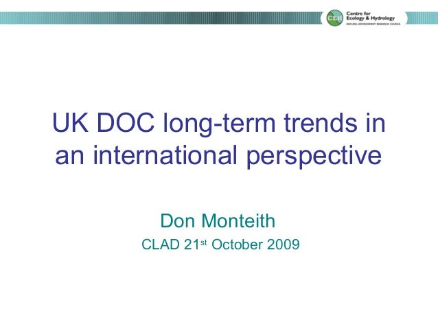 UK DOC long-term trends inan international perspective         Don Monteith       CLAD 21st October 2009