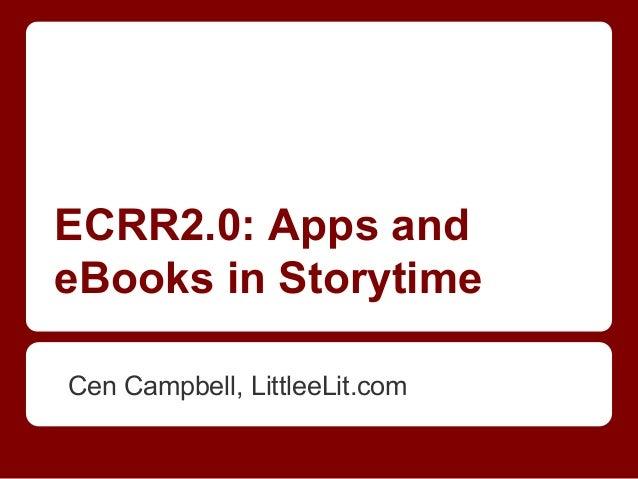 ECRR2.0: Apps andeBooks in StorytimeCen Campbell, LittleeLit.com