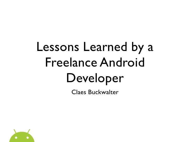 Lessons Learned by a Freelance Android     Developer     Claes Buckwalter