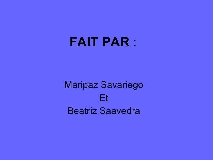 FAIT PAR  : Maripaz Savariego Et Beatriz Saavedra