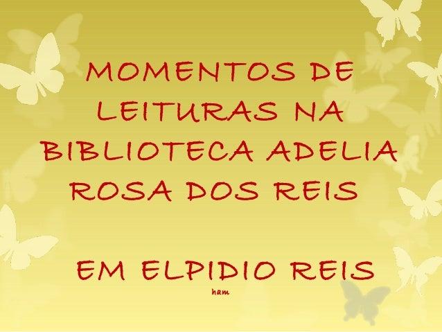 MOMENTOS DE LEITURAS NA BIBLIOTECA ADELIA ROSA DOS REIS EM ELPIDIO REISham