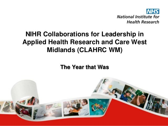NIHR Collaborations for Leadership in Applied Health Research and Care West Midlands (CLAHRC WM) The Year that Was