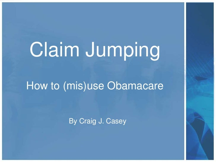 Claim JumpingHow to (mis)use Obamacare       By Craig J. Casey