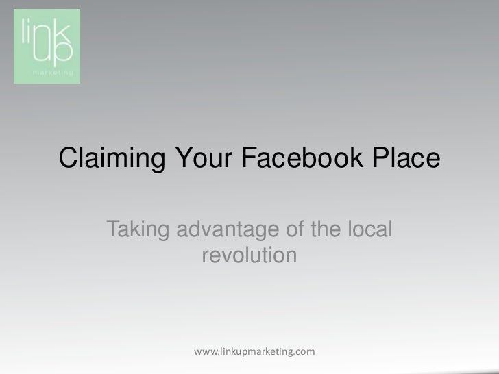 Claiming Your Facebook Place<br />Taking advantage of the local revolution<br />
