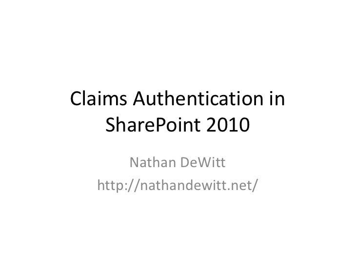 Claims Authentication in SharePoint 2010<br />Nathan DeWitt<br />http://nathandewitt.net/<br />