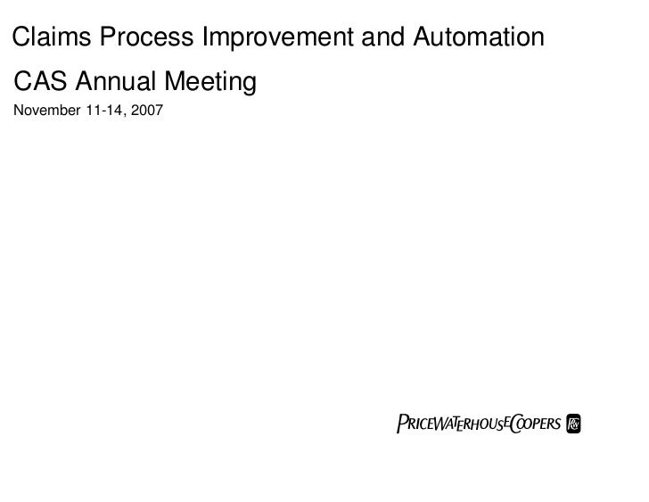Claims Process Improvement and AutomationCAS Annual MeetingNovember 11-14, 2007                             PwC