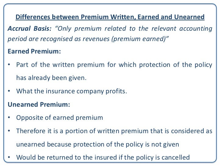 Earned and Unearned PremiumExample:If a €1,000 policy has a two-year life span and no claim has beenfiled six months into ...