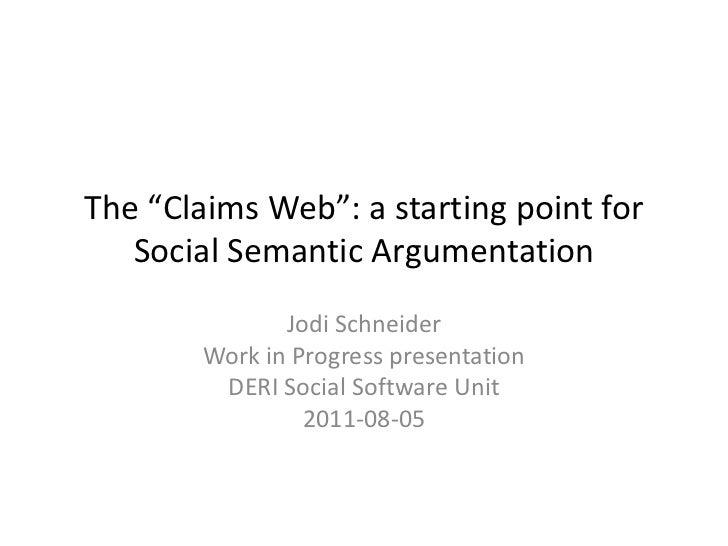 "The ""Claims Web"": a starting point for Social Semantic Argumentation<br />Jodi Schneider<br />Work in Progress presentatio..."