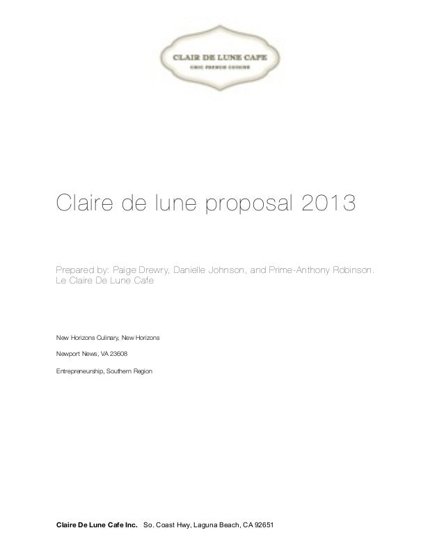 Claire de lune proposal 2013Prepared by: Paige Drewry, Danielle Johnson, and Prime-Anthony Robinson.Le Claire De Lune Cafe...